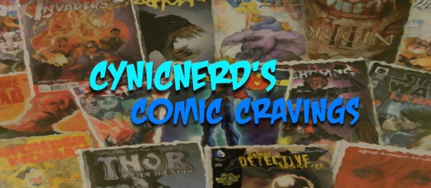 CynicNerds Comic Cravings – Edition 071217